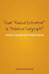 "From ""Radical Extremism"" to ""Balanced Copyright"": Canadian Copyright & the Digital Agenda Now Online"