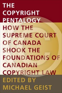 The Copyright Pentalogy: How the Supreme Court of Canada Shook the Foundations of Canadian Copyright