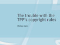 The Trouble with the TPP's Copyright Rules