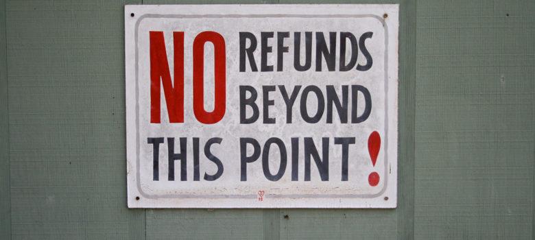 NO refunds beyond this point! by Ben Husmann (CC BY 2.0) https://flic.kr/p/7ih3Ga